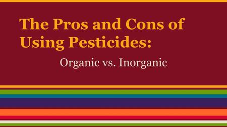 The Pros and Cons of Using Pesticides: Organic vs. Inorganic.