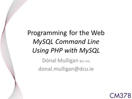 Programming for the Web MySQL Command Line Using PHP with MySQL Dónal Mulligan BSc MA