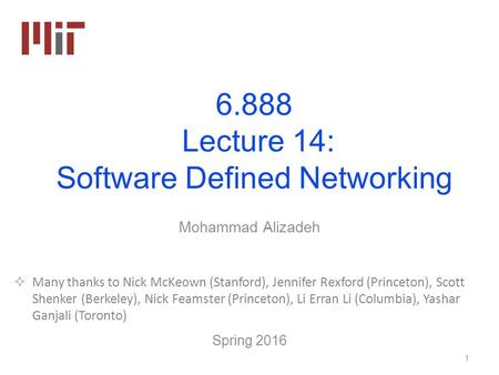 6.888 Lecture 14: Software Defined Networking Mohammad Alizadeh Spring 2016  Many thanks to Nick McKeown (Stanford), Jennifer Rexford (Princeton), Scott.