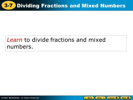 3-7 Dividing Fractions and Mixed Numbers Learn to divide fractions and mixed numbers.