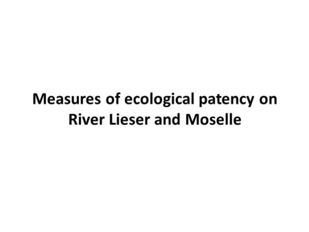 Measures of ecological patency on River Lieser and Moselle.