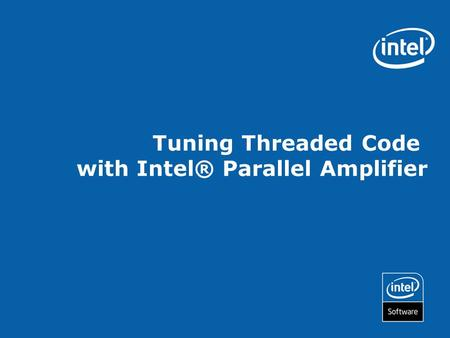 Tuning Threaded Code with Intel® Parallel Amplifier.