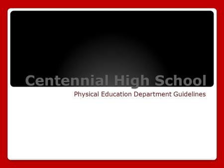 Centennial High School Physical Education Department Guidelines.