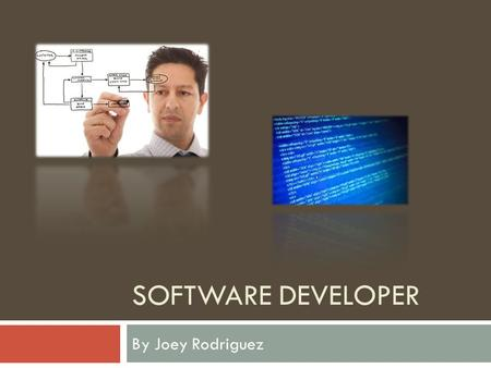SOFTWARE DEVELOPER By Joey Rodriguez. Background  I have always been interested in computers and how they work. I think it would be very interesting.