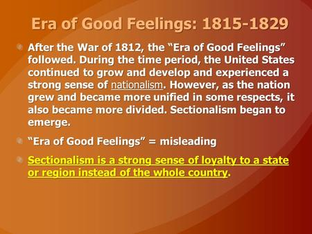 "Era of Good Feelings: 1815-1829 After the War of 1812, the ""Era of Good Feelings"" followed. During the time period, the United States continued to grow."