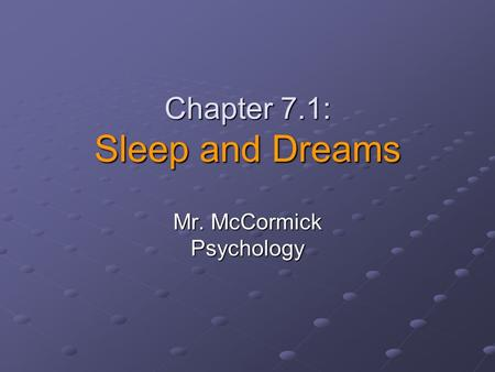 Chapter 7.1: Sleep and Dreams Mr. McCormick Psychology.