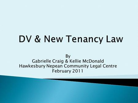By Gabrielle Craig & Kellie McDonald Hawkesbury Nepean Community Legal Centre February 2011.
