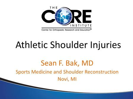 Athletic Shoulder Injuries Sean F. Bak, MD Sports Medicine and Shoulder Reconstruction Novi, MI.