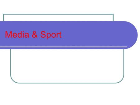 "Media & Sport. Sport & The Media "" Of the millions of dollars that circulate in the media sport industry, only a small proportion is ever used to nurture."