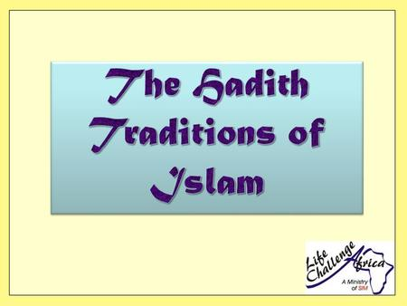 The Hadith / Traditions of Islam  Sira: traditional life of the Prophet  Hadith: sayings and deeds of the Prophet  Tarikh: chronologies of the Prophet.