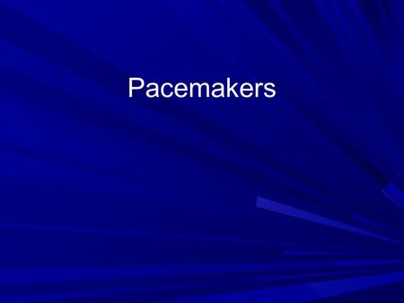 Pacemakers.