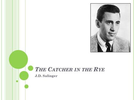 T HE C ATCHER IN THE R YE J.D. Salinger. J.D. S ALINGER Born in NYC in 1919 / Died in 2010 Came from a wealthy family / grew up in Manhattan Attended.