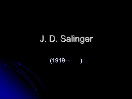 a biography of jerome david salinger an american short story writer and novelist J d salinger: (jerome david salinger) 1919–2010, american novelist and short- story writer, b new york city his considerable literary stature rests on a small.