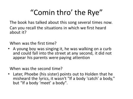 """Comin thro' the Rye"" The book has talked about this song several times now. Can you recall the situations in which we first heard about it? When was the."