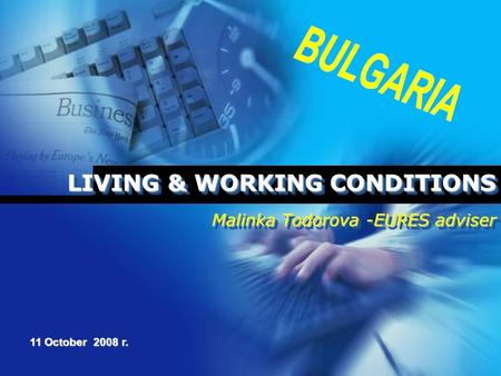 LIVING & WORKING CONDITIONS Malinka Todorova -EURES adviser 11 October 2008 г.