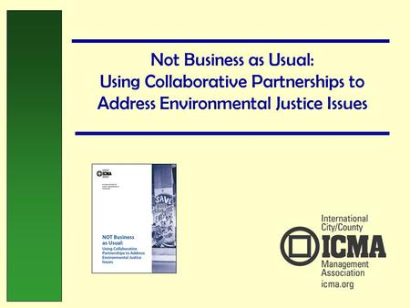 Not Business as Usual: Using Collaborative Partnerships to Address Environmental Justice Issues.