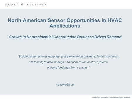 © Copyright 2005 Frost & Sullivan. All Rights Reserved. North American Sensor Opportunities in HVAC Applications Growth in Nonresidential Construction.