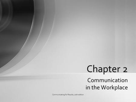 Communication in the Workplace Chapter 2 Communicating for Results, 10th edition.