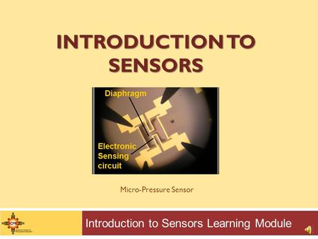 INTRODUCTION TO SENSORS Introduction to Sensors Learning Module Micro-Pressure Sensor.