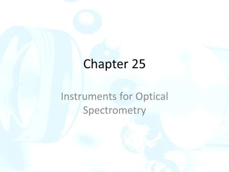 Chapter 25 Instruments for Optical Spectrometry. 25 A Instrument components Most spectroscopic instruments in the UV/visible and IR regions are made up.