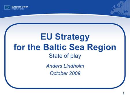 1 EU Strategy for the Baltic Sea Region State of play Anders Lindholm October 2009.