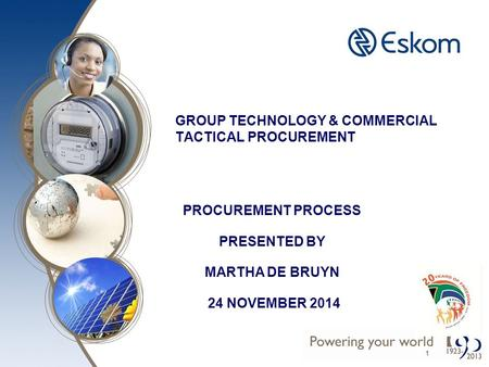 GROUP TECHNOLOGY & COMMERCIAL TACTICAL PROCUREMENT PROCUREMENT PROCESS PRESENTED BY MARTHA DE BRUYN 24 NOVEMBER 2014 1.