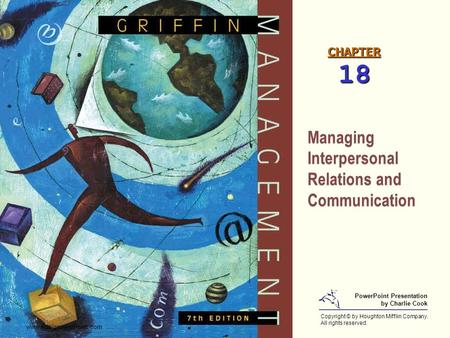 CHAPTER 18 Managing Interpersonal Relations and Communication Managing Interpersonal Relations and Communication Copyright © by Houghton Mifflin Company.