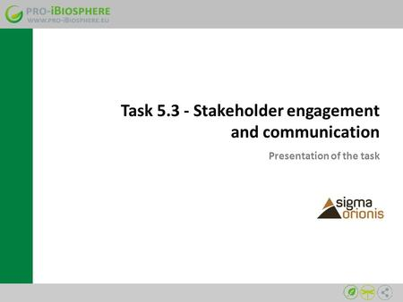 Task 5.3 - Stakeholder engagement and communication Presentation of the task.