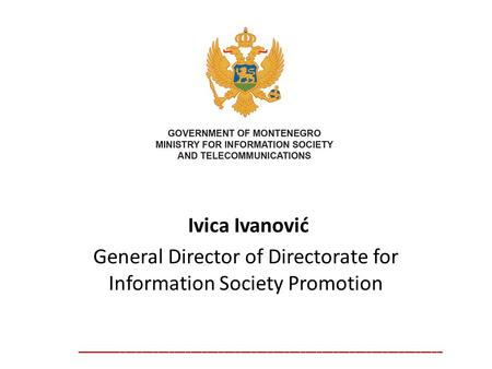 Ivica Ivanović General Director of Directorate for Information Society Promotion ___________________________________________________________________.