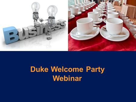 Duke Welcome Party Webinar. Welcome and thanks for joining us Duke Welcome Party Overview - 10 minutes Q&A - 20 minutes Erica Gavin '96 Liz Jackson Kate.