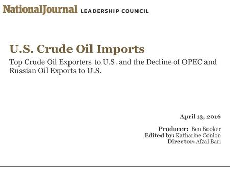 U.S. Crude Oil Imports Top Crude Oil Exporters to U.S. and the Decline of OPEC and Russian Oil Exports to U.S. April 13, 2016 Producer: Ben Booker Edited.