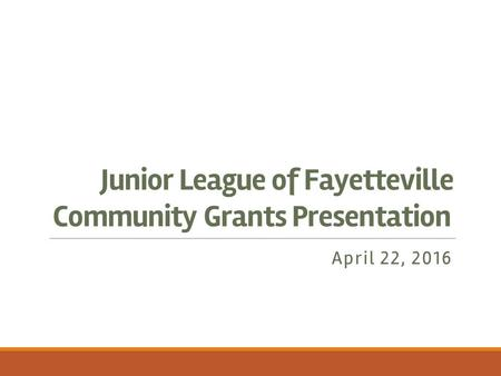 Junior League of Fayetteville Community Grants Presentation April 22, 2016.