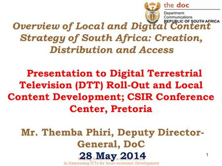 Making South Africa a Global Leader in Harnessing ICTs for Socio-economic Development Overview of Local and Digital Content Strategy of South Africa: Creation,