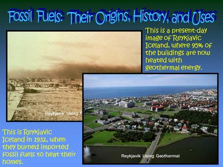 This is Reykjavic Iceland in 1932, when they burned imported fossil fuels to heat their homes. This is a present-day image of Reykjavic Iceland, where.