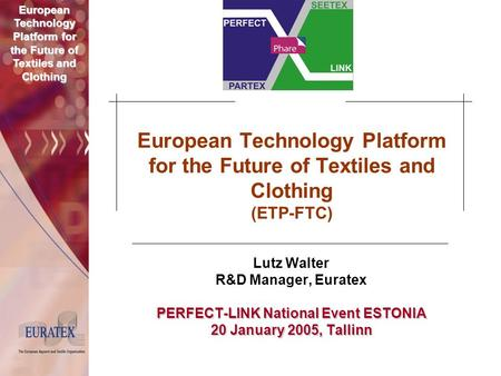 European Technology Platform for the Future of Textiles and Clothing European Technology Platform for the Future of Textiles and Clothing (ETP-FTC) Lutz.