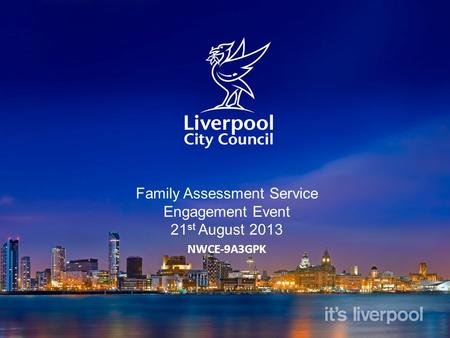 Family Assessment Service Engagement Event 21 st August 2013 NWCE-9A3GPK.