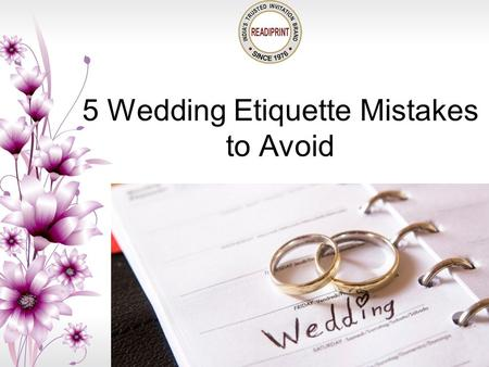 5 Wedding Etiquette Mistakes to Avoid. Everyone wants that everything about their wedding should be perfect. They don't hesitate to spend money and time.