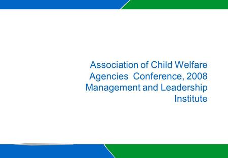 Association of Child Welfare Agencies Conference, 2008 Management and Leadership Institute.