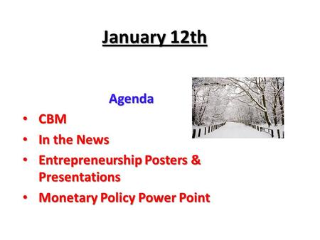 January 12th Agenda CBM CBM In the News In the News Entrepreneurship Posters & Presentations Entrepreneurship Posters & Presentations Monetary Policy Power.