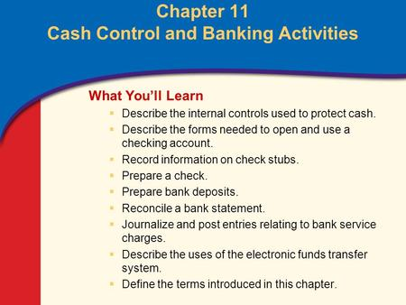 0 Glencoe Accounting Unit 2 Chapter 11 Copyright © by The McGraw-Hill Companies, Inc. All rights reserved. Chapter 11 Cash Control and Banking Activities.