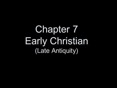 Chapter 7 Early Christian (Late Antiquity). STYLISTIC CHARACTERISTICS Combination of Classical naturalism & late antique abstraction from late Roman.