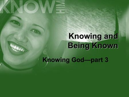 Knowing and Being Known