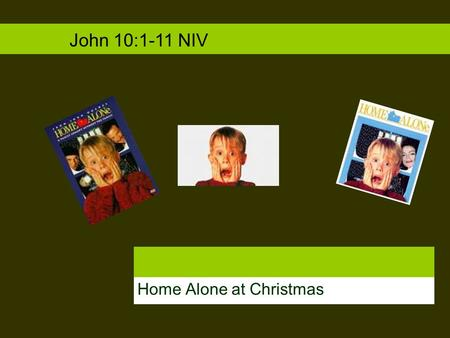 Home Alone at Christmas John 10:1-11 NIV. Christmas Anticipation: The Season of Waiting I tell you the truth, the man who does not enter the sheep pen.