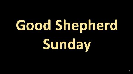 "Good Shepherd Sunday. ""great multitude, which no one could count, from every nation, race, people, and tongue. They stood before the throne and before."