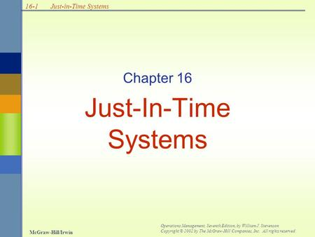 16-1 McGraw-Hill/Irwin Operations Management, Seventh Edition, by William J. Stevenson Copyright © 2002 by The McGraw-Hill Companies, Inc. All rights reserved.
