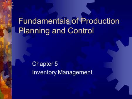 Fundamentals of Production Planning and Control Chapter 5 Inventory Management.