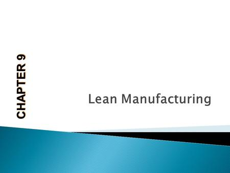 Lean Manufacturing CHAPTER 9. After completing the chapter you will:  Learn how a production pull system works  Study Toyota Production System concepts.
