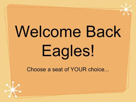 Welcome Back Eagles! Choose a seat of YOUR choice...