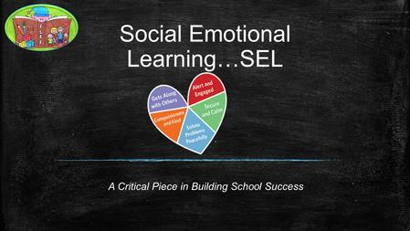 Social Emotional Learning…SEL A Critical Piece in Building School Success.