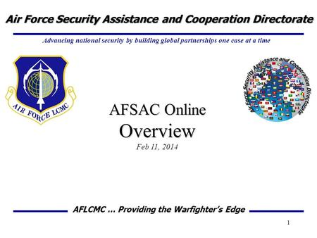 Advancing national security by building global partnerships one case at a time Air Force Security Assistance and Cooperation Directorate AFLCMC … Providing.